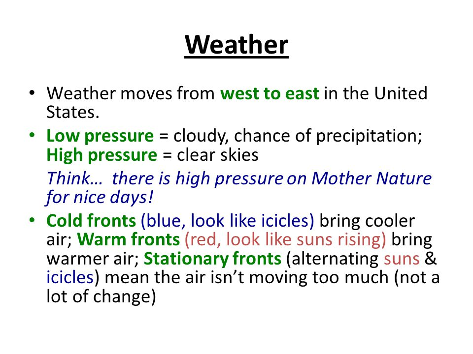 Weather Weather moves from west to east in the United States.