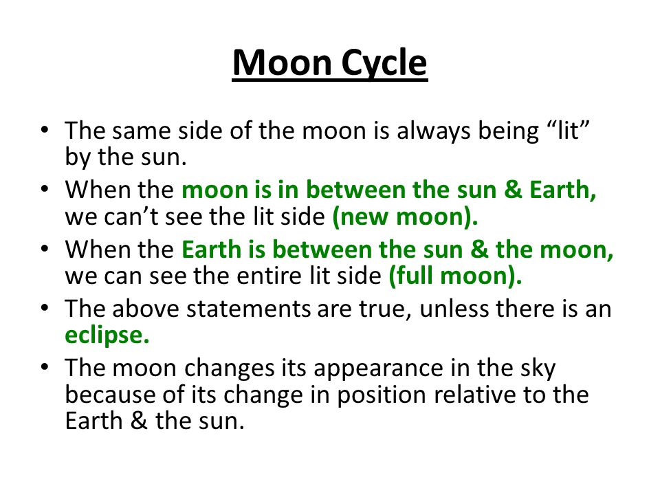 Moon Cycle The same side of the moon is always being lit by the sun.