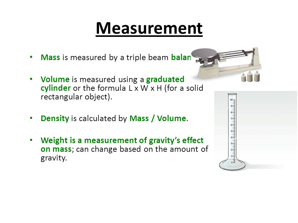 Measurement Mass is measured by a triple beam balance.