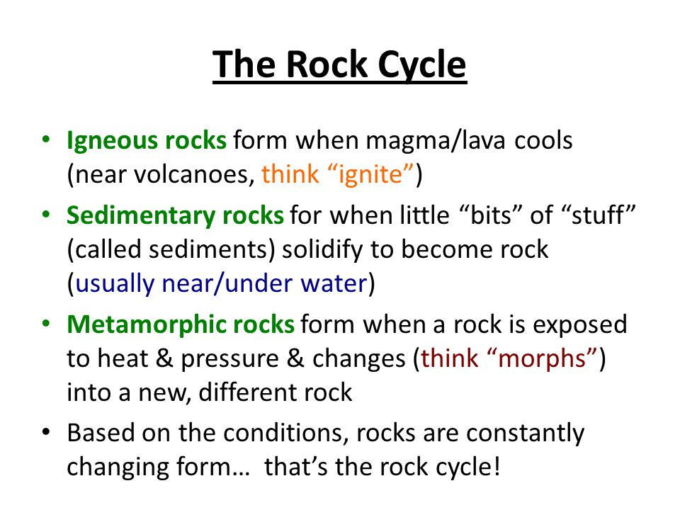 The Rock Cycle Igneous rocks form when magma/lava cools (near volcanoes, think ignite )