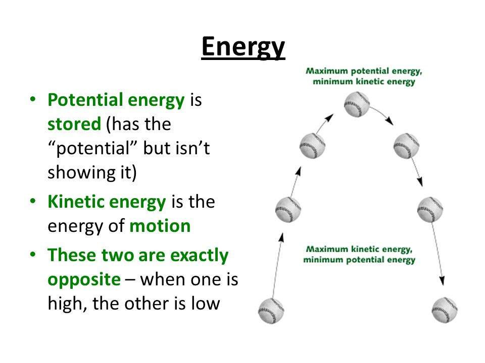 Energy Potential energy is stored (has the potential but isn't showing it) Kinetic energy is the energy of motion.