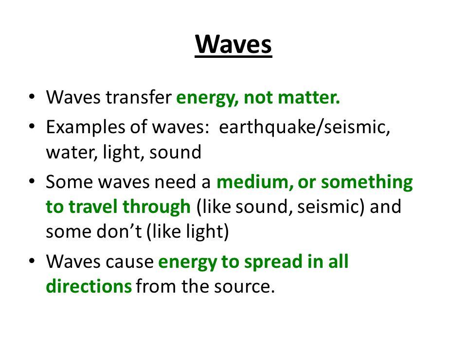 Waves Waves transfer energy, not matter.