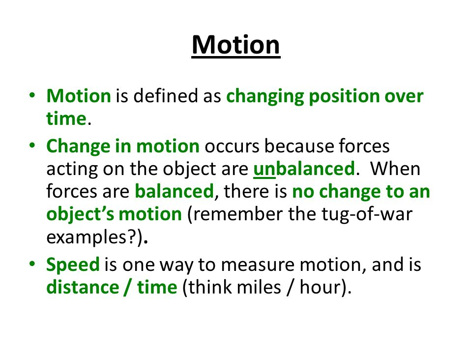 Motion Motion is defined as changing position over time.