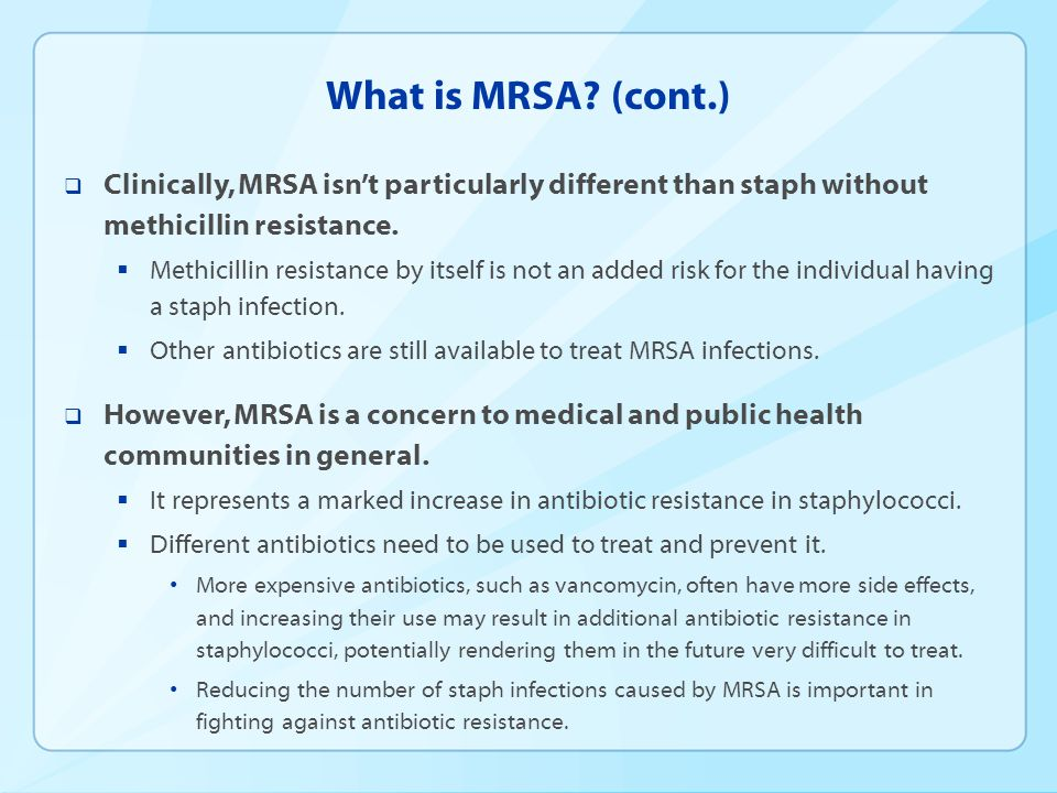 What is MRSA (cont.) Clinically, MRSA isn't particularly different than staph without methicillin resistance.