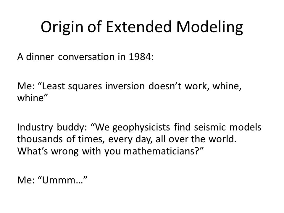 Origin of Extended Modeling
