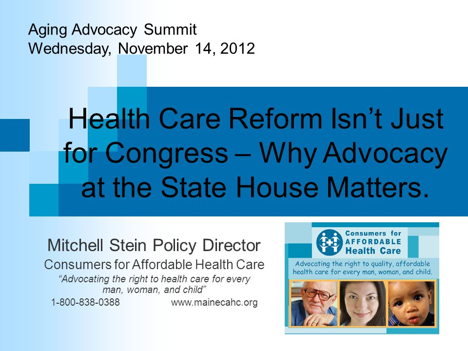 Aging Advocacy Summit Wednesday, November 14, Health Care Reform Isn't Just for Congress – Why Advocacy at the State House Matters.