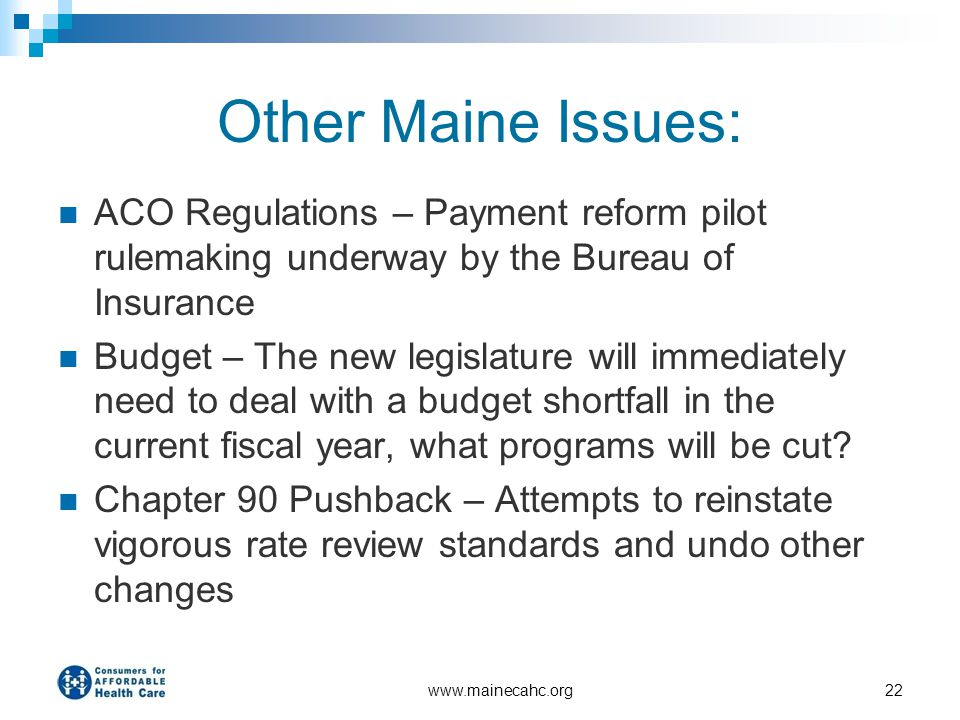 Other Maine Issues: ACO Regulations – Payment reform pilot rulemaking underway by the Bureau of Insurance.