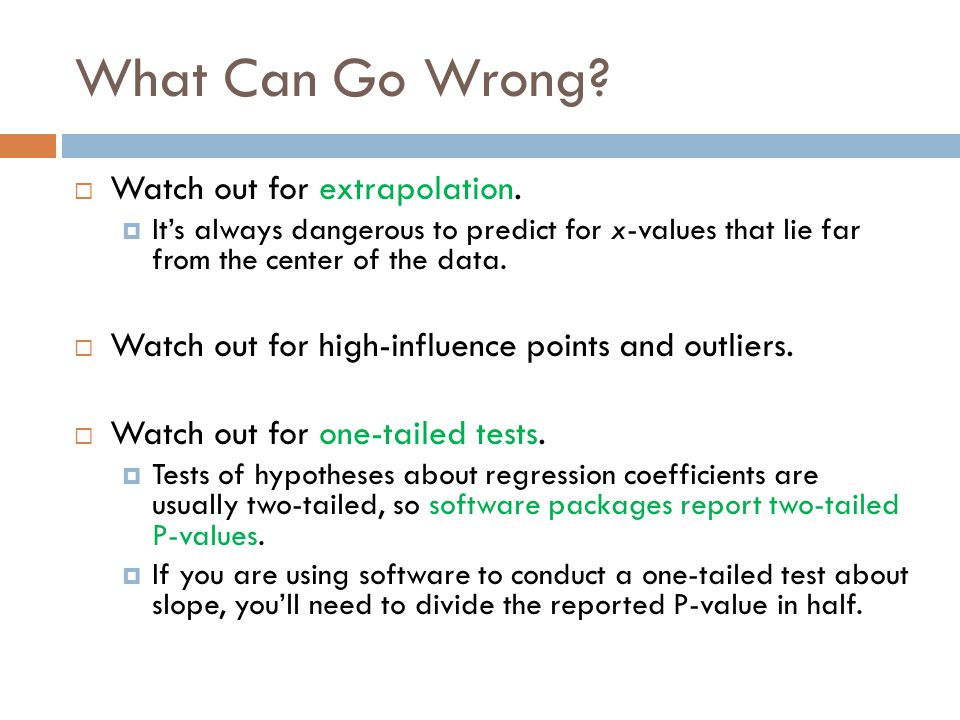 What Can Go Wrong Watch out for extrapolation.