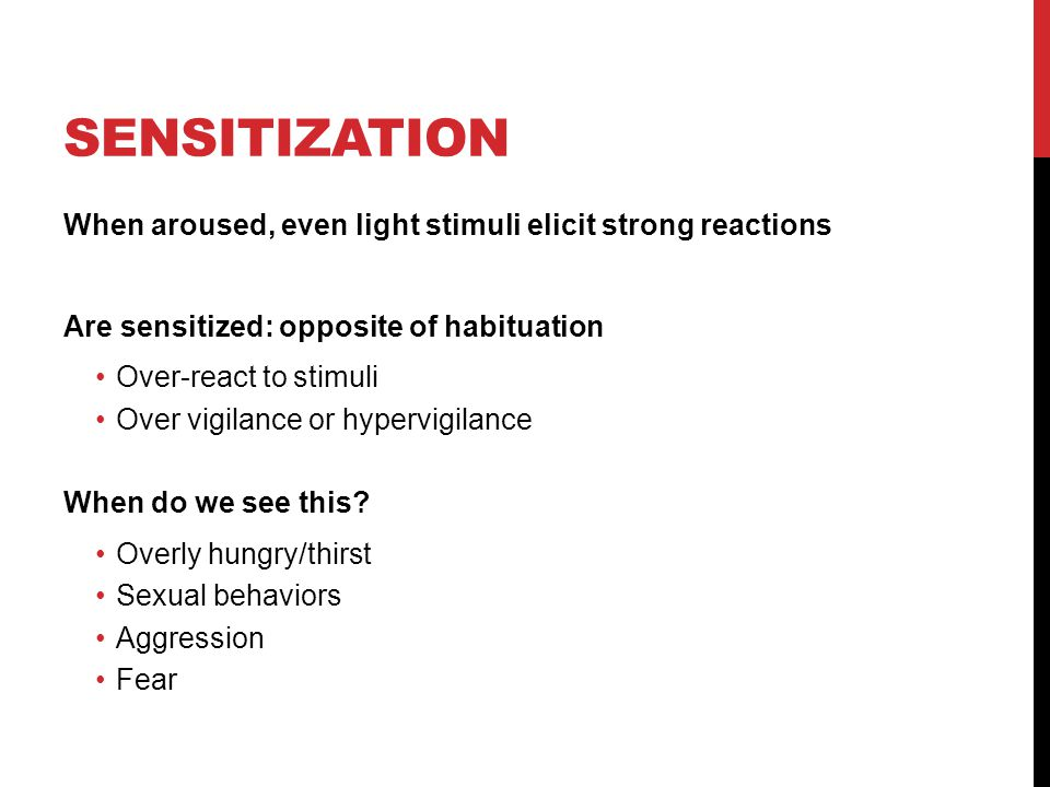 Sensitization When aroused, even light stimuli elicit strong reactions