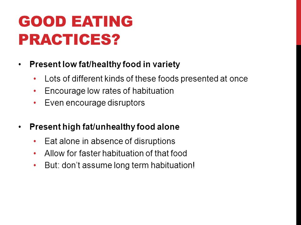Good eating practices Present low fat/healthy food in variety