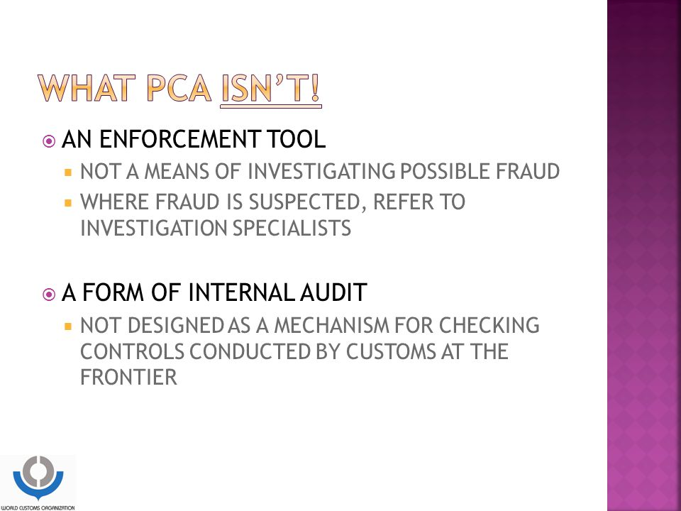 What pca isn't! AN ENFORCEMENT TOOL A FORM OF INTERNAL AUDIT