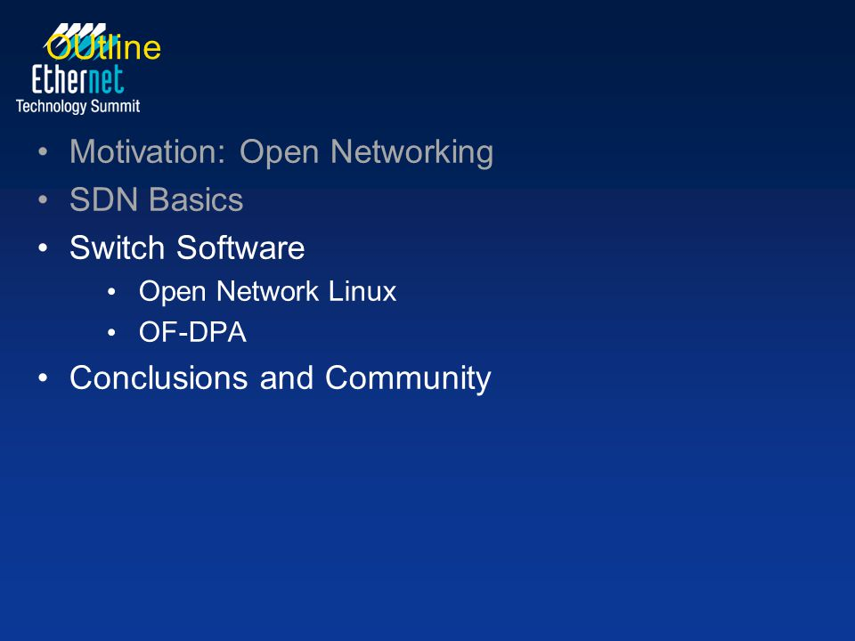 OUtline Motivation: Open Networking SDN Basics Switch Software