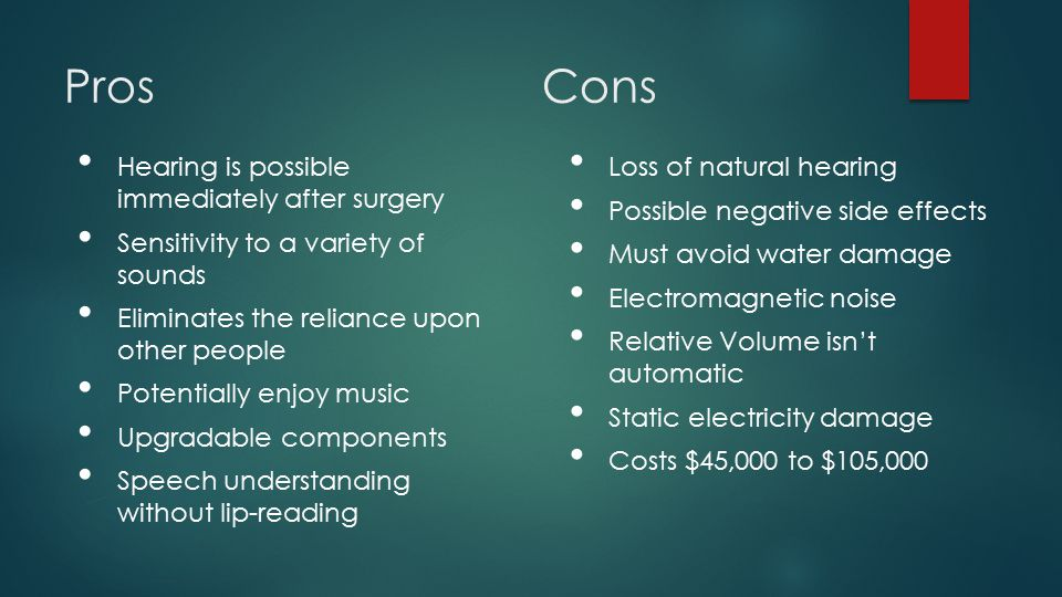 Pros Cons Hearing is possible immediately after surgery