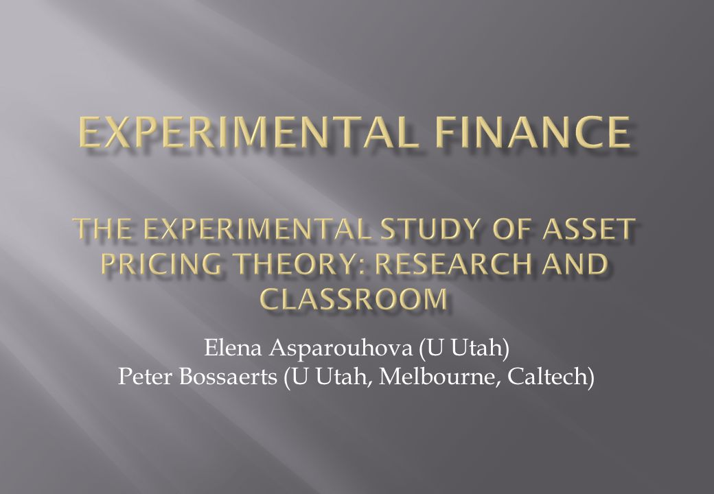 Experimental Finance The Experimental Study Of Asset Pricing Theory: research and classroom