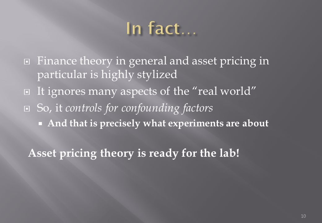 In fact… Finance theory in general and asset pricing in particular is highly stylized. It ignores many aspects of the real world