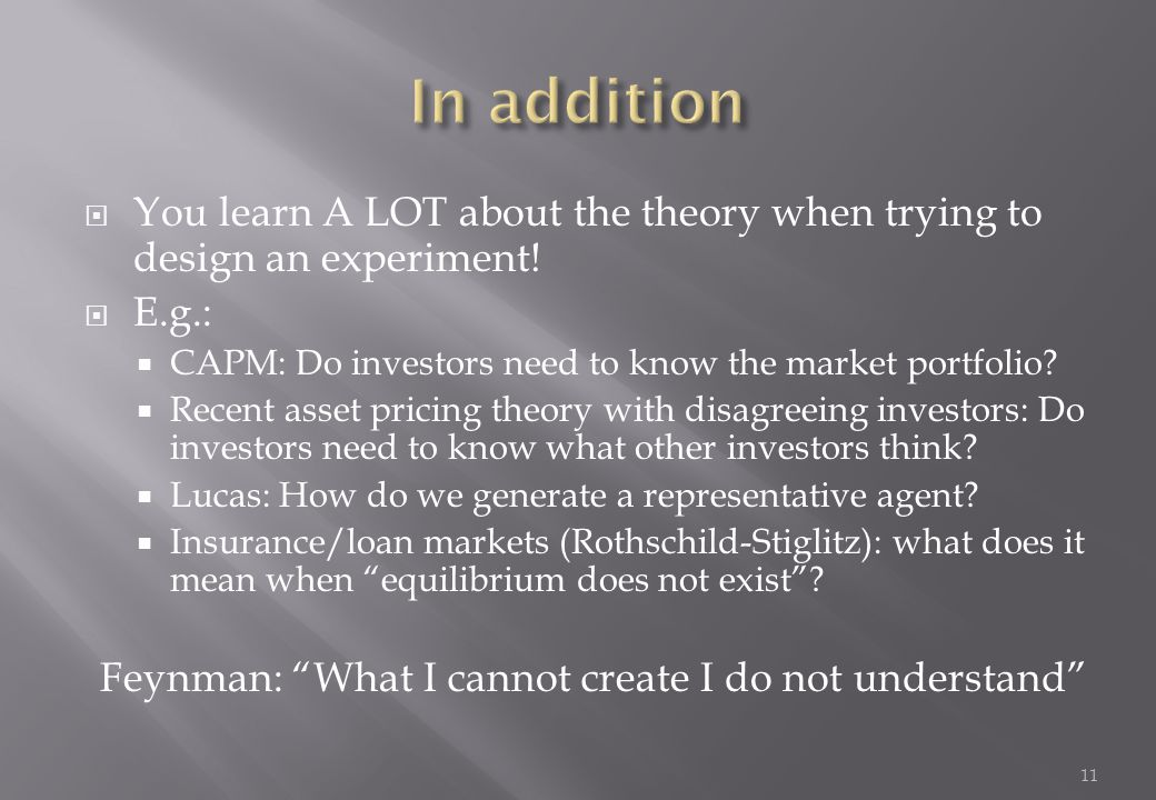 In addition You learn A LOT about the theory when trying to design an experiment! E.g.: CAPM: Do investors need to know the market portfolio