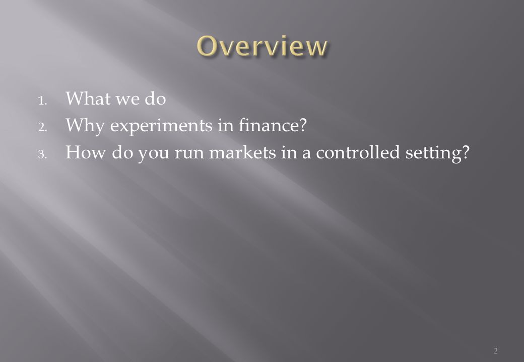 Overview What we do Why experiments in finance