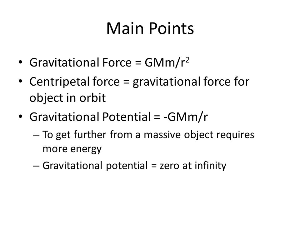 Main Points Gravitational Force = GMm/r2