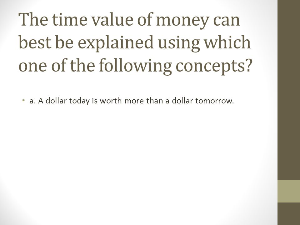 The time value of money can best be explained using which one of the following concepts
