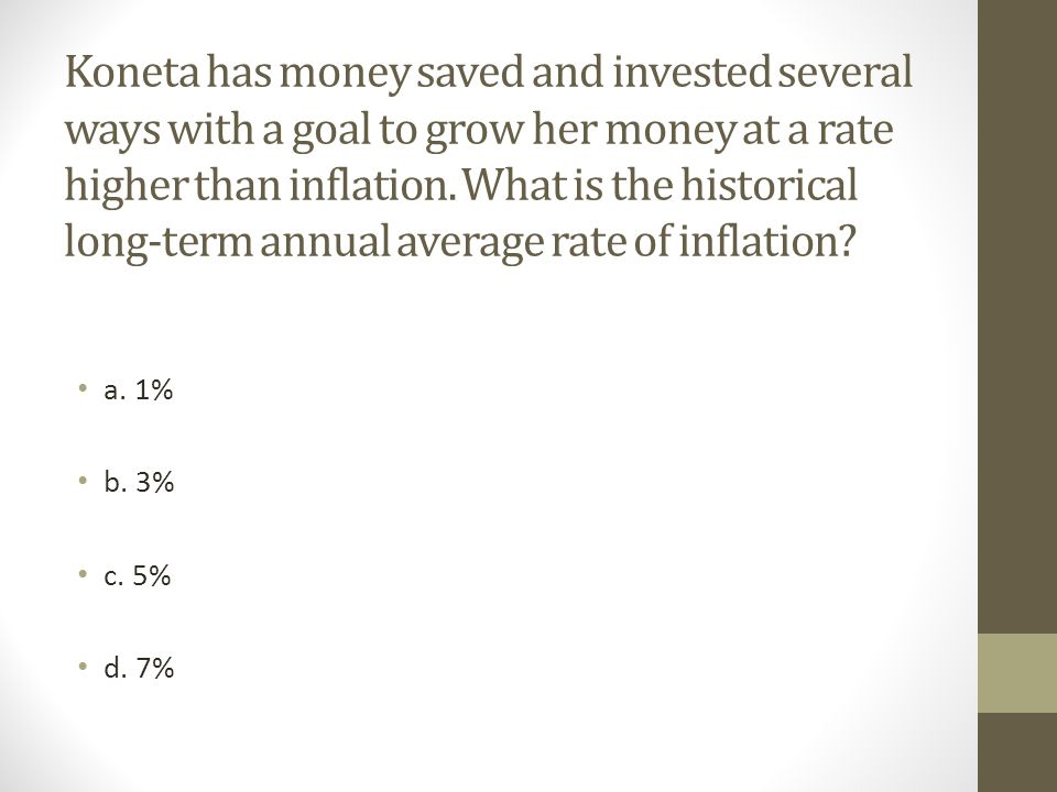 Koneta has money saved and invested several ways with a goal to grow her money at a rate higher than inflation. What is the historical long-term annual average rate of inflation