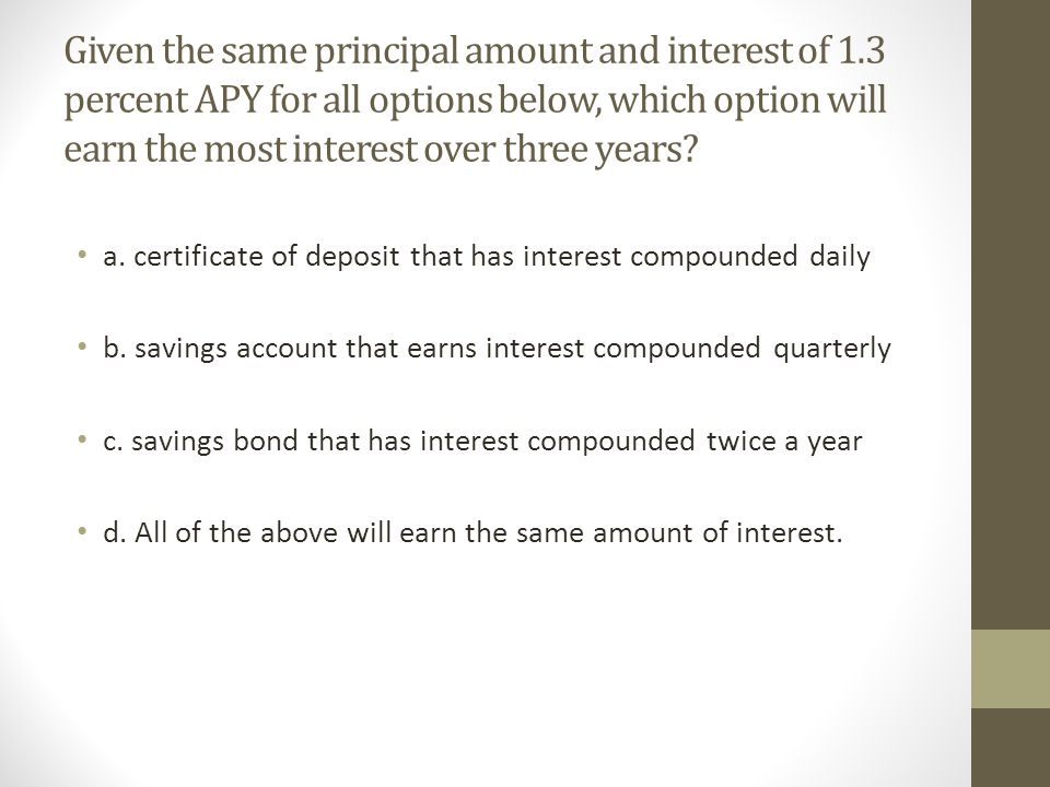 Given the same principal amount and interest of 1