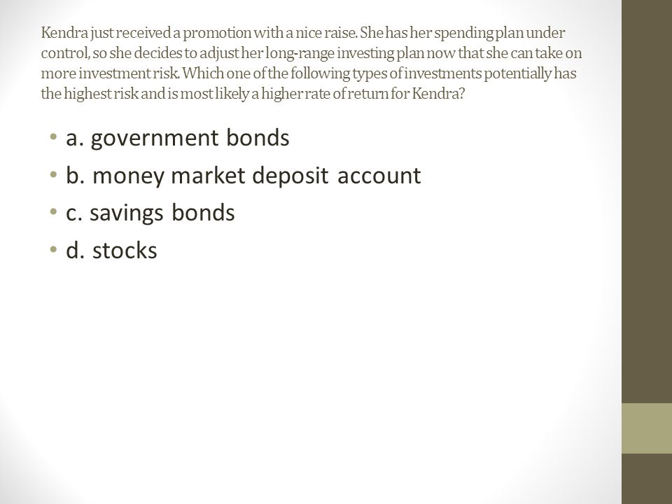 b. money market deposit account c. savings bonds d. stocks