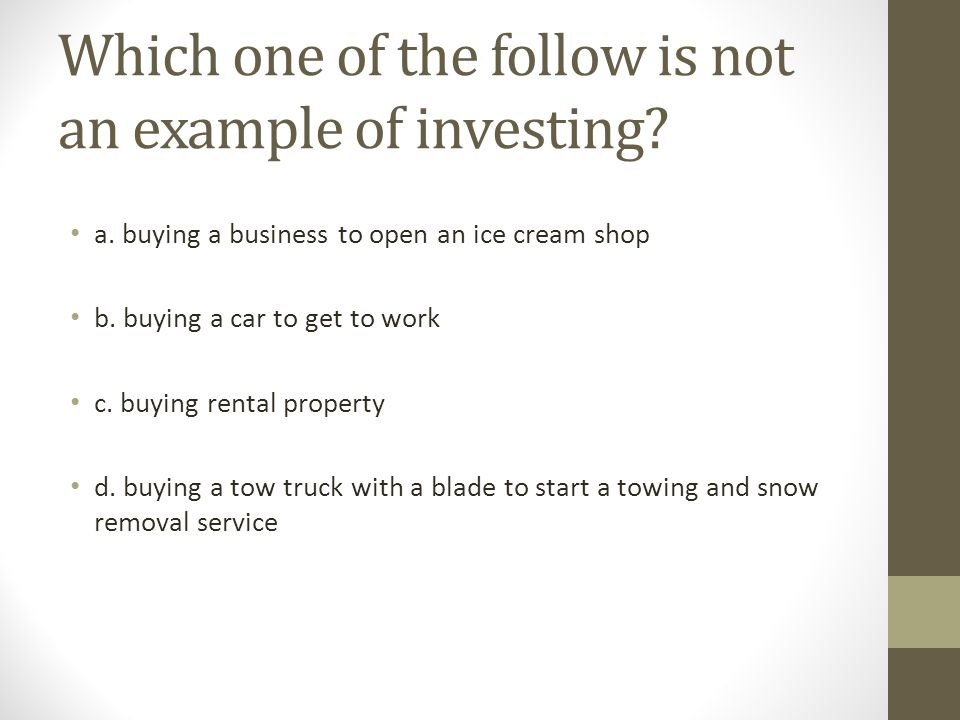 Which one of the follow is not an example of investing