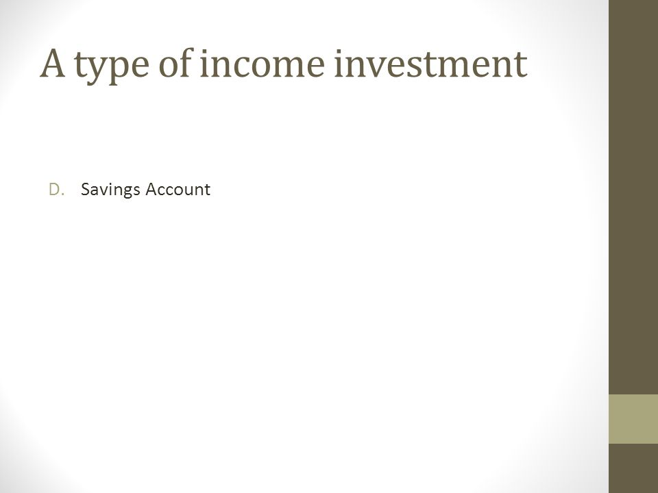 A type of income investment