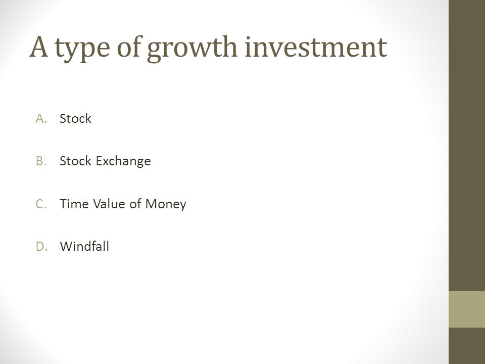 A type of growth investment