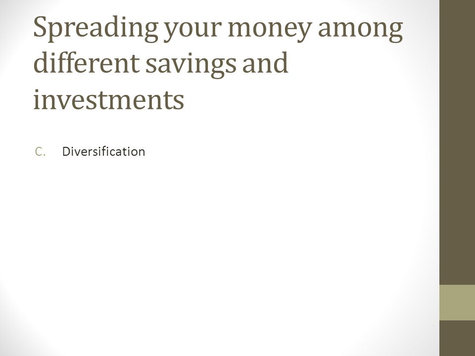 Spreading your money among different savings and investments