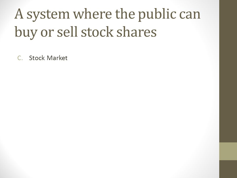 A system where the public can buy or sell stock shares