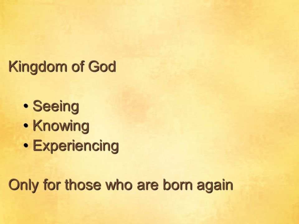 Kingdom of God Seeing Knowing Experiencing Only for those who are born again