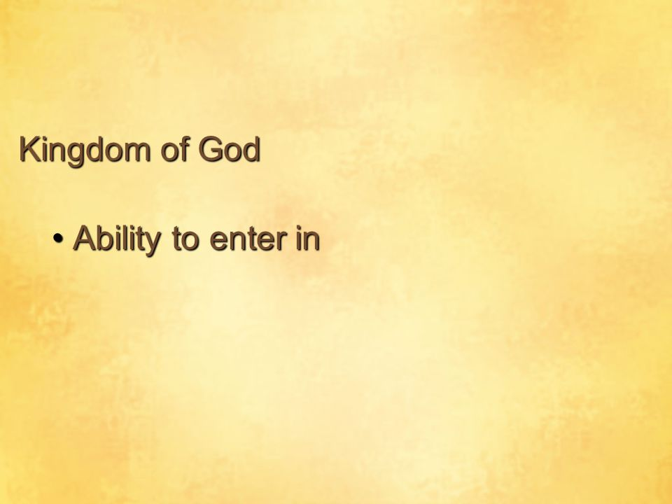 Kingdom of God Ability to enter in