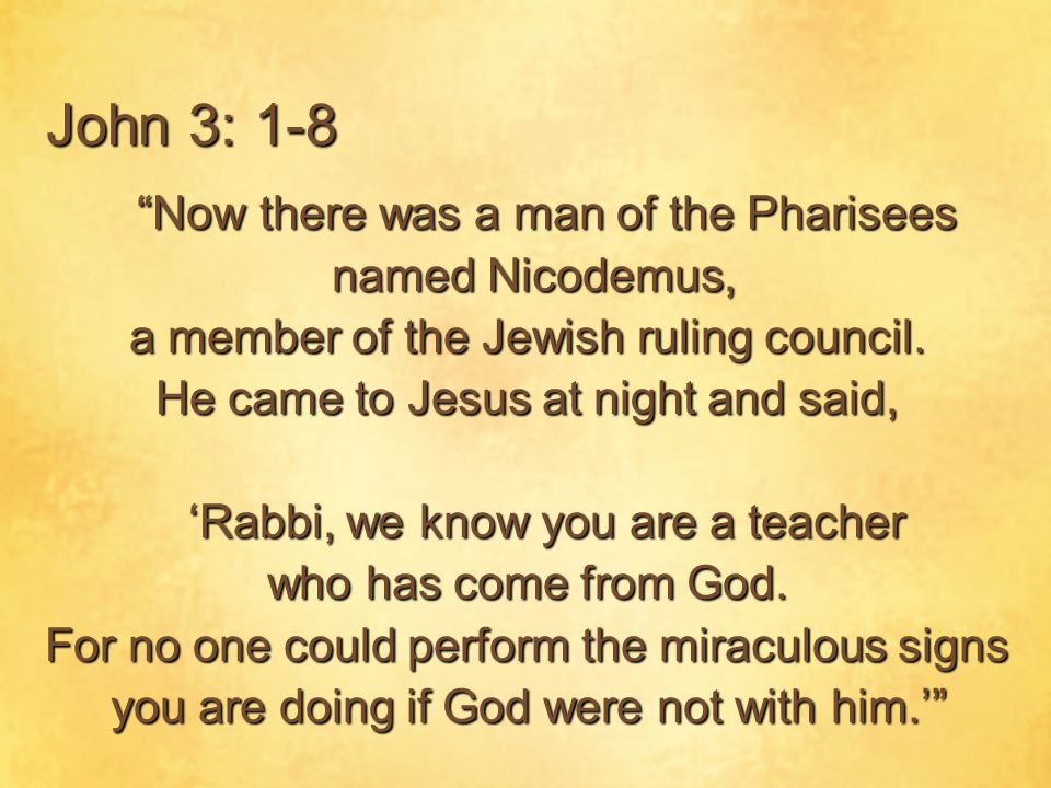 John 3: 1-8 Now there was a man of the Pharisees named Nicodemus,