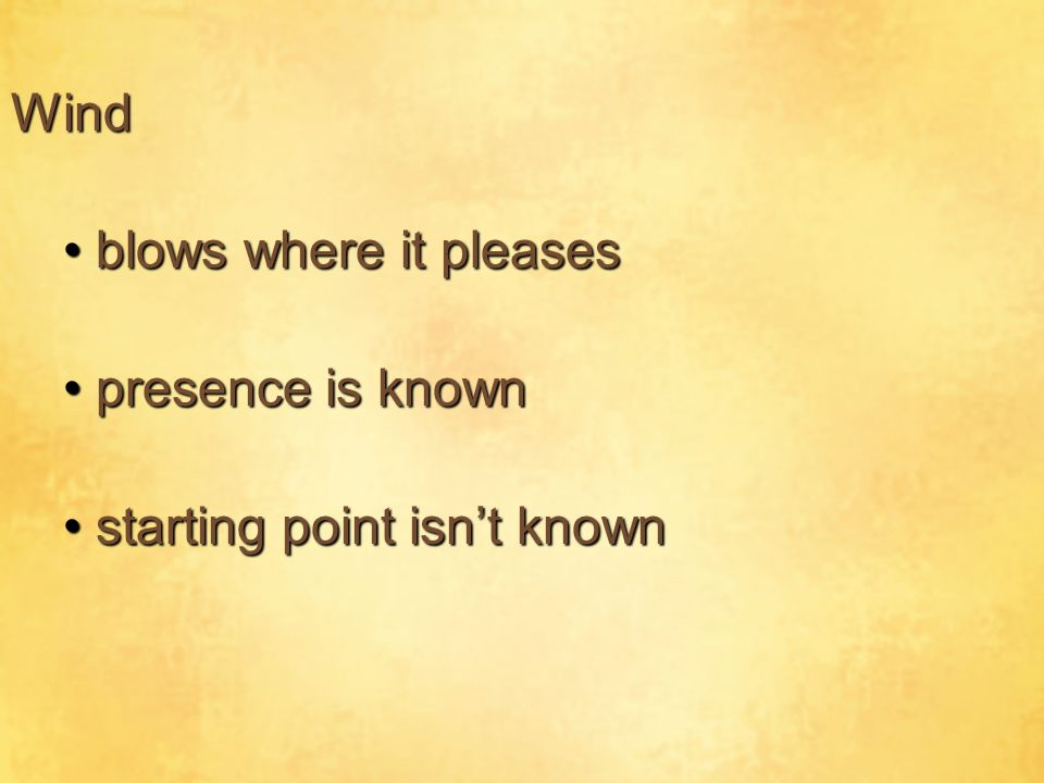 Wind blows where it pleases presence is known starting point isn't known