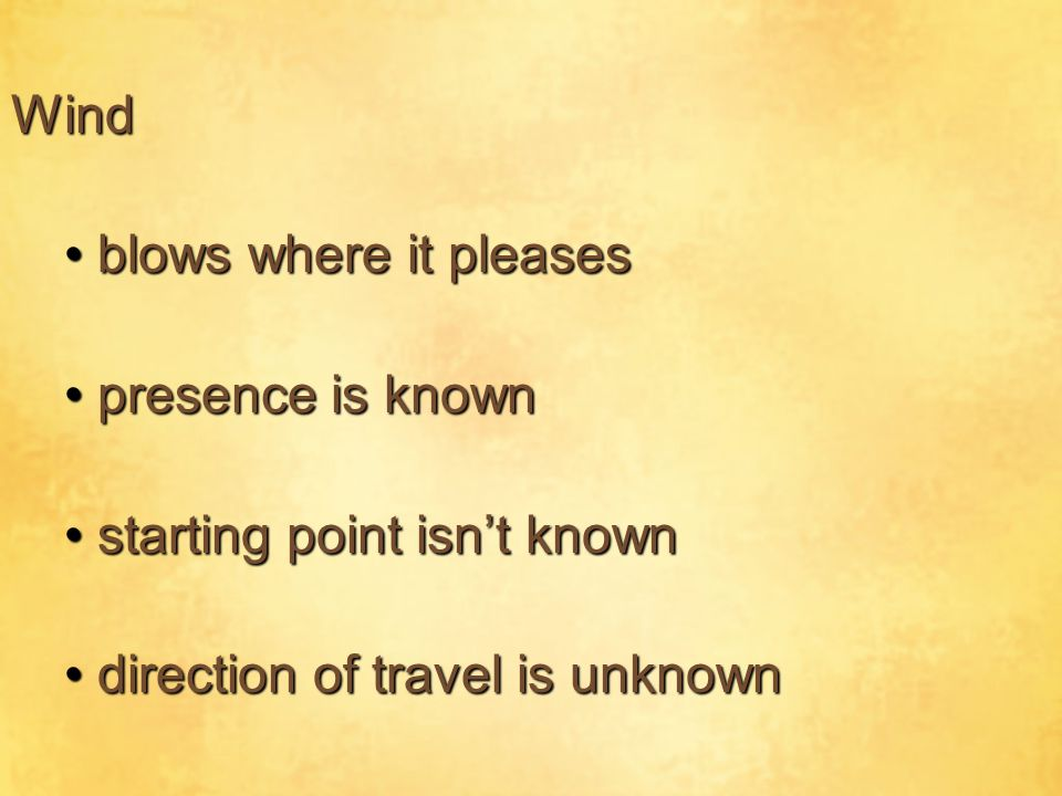 Wind blows where it pleases. presence is known. starting point isn't known.