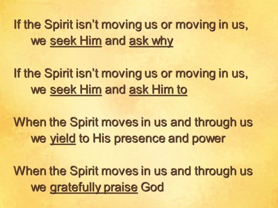 If the Spirit isn't moving us or moving in us,