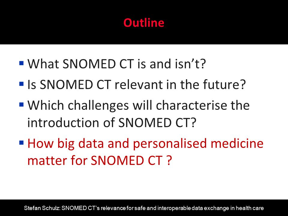What SNOMED CT is and isn't Is SNOMED CT relevant in the future