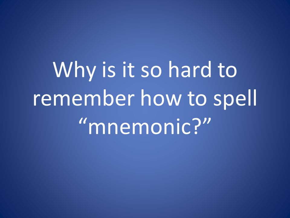 Why is it so hard to remember how to spell mnemonic