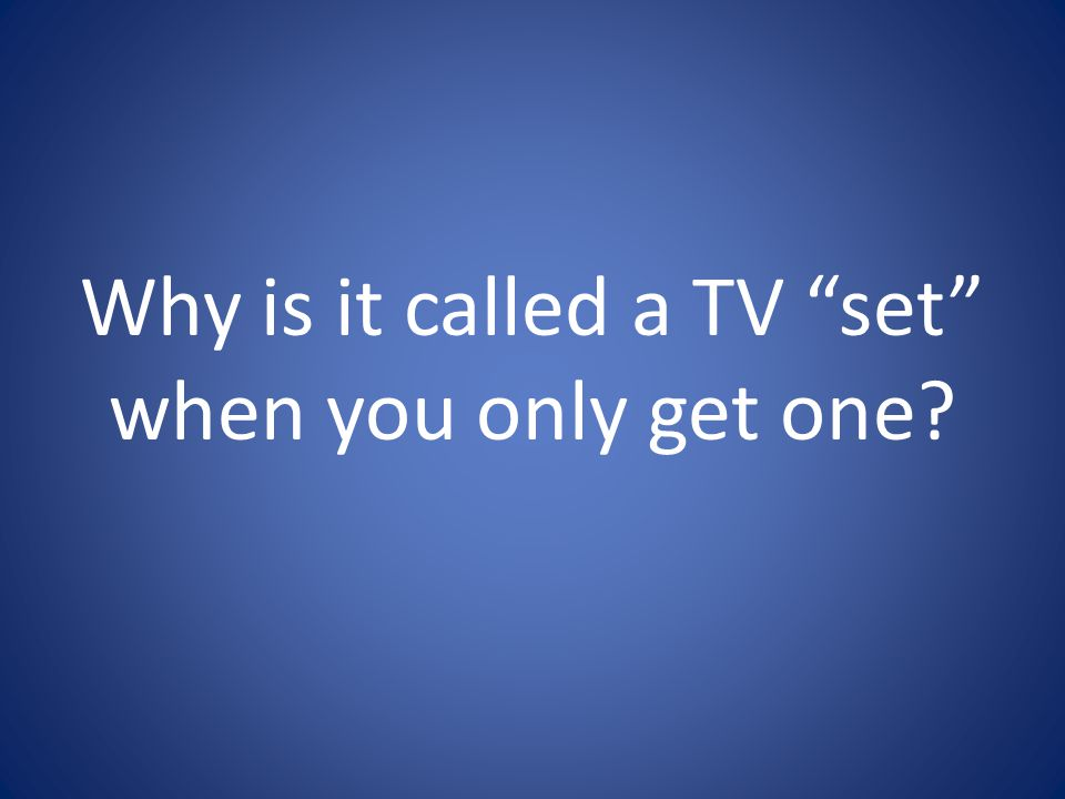 Why is it called a TV set when you only get one