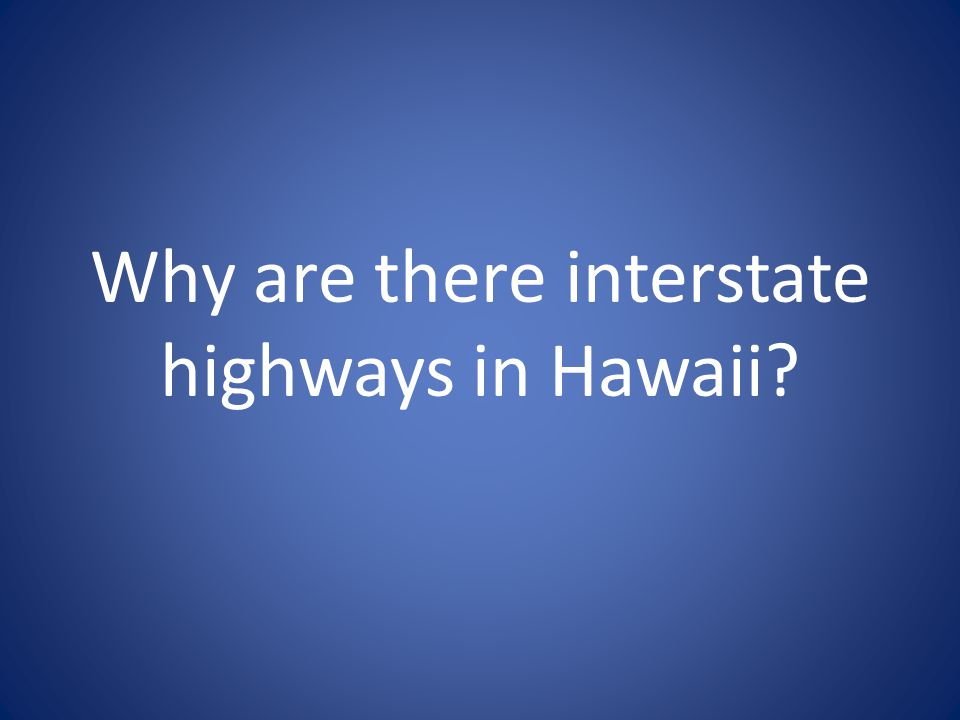 Why are there interstate highways in Hawaii