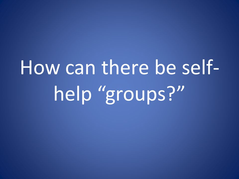 How can there be self-help groups