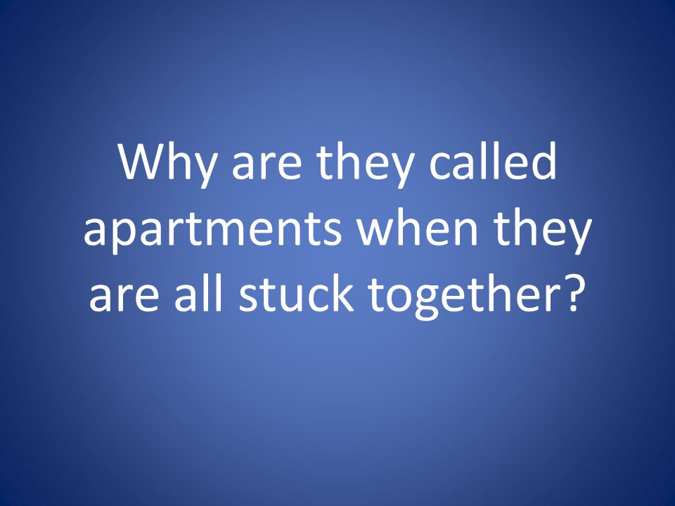 Why are they called apartments when they are all stuck together