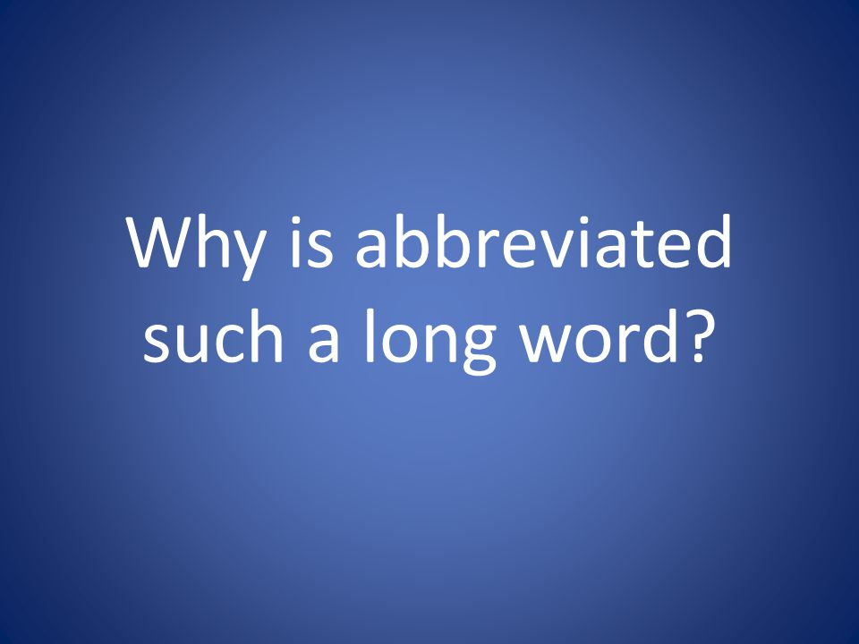 Why is abbreviated such a long word
