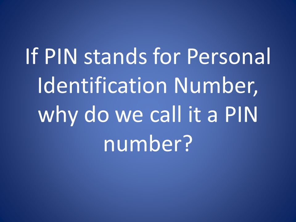 If PIN stands for Personal Identification Number, why do we call it a PIN number