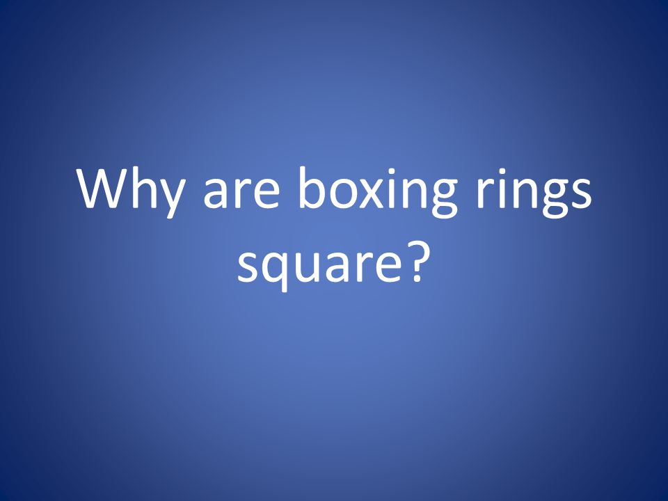 Why are boxing rings square