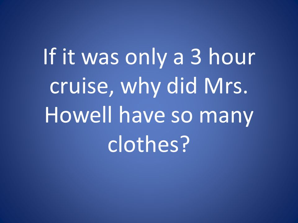 If it was only a 3 hour cruise, why did Mrs