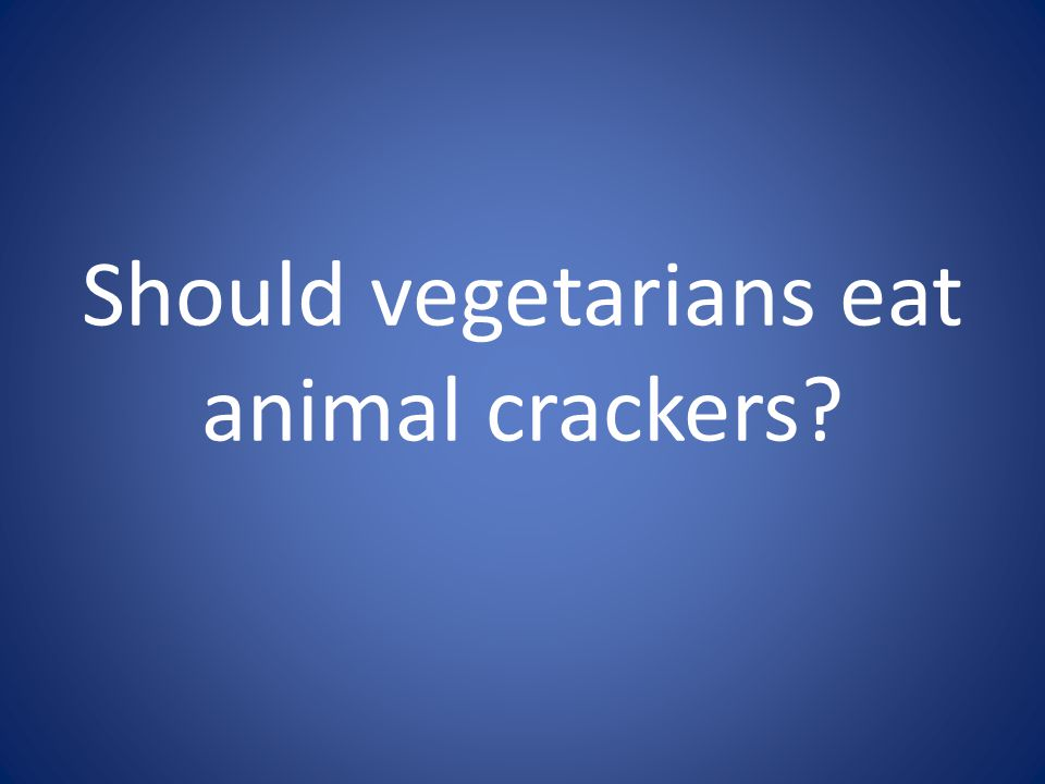 Should vegetarians eat animal crackers