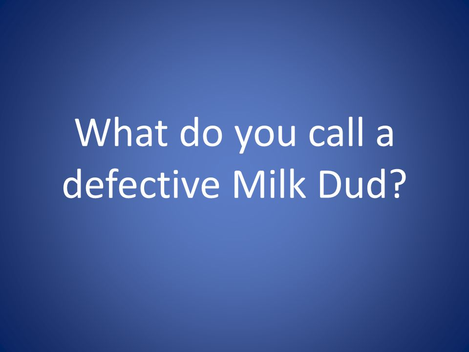 What do you call a defective Milk Dud