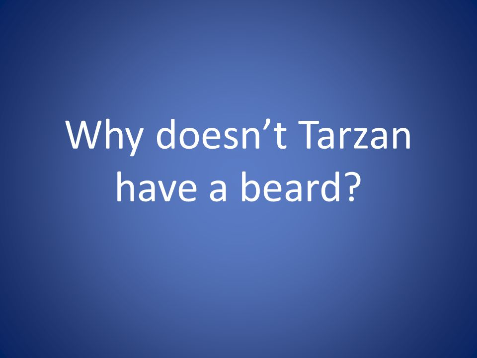 Why doesn't Tarzan have a beard